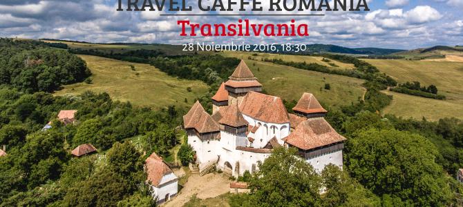 Te invit la Travel Caffe Romania – Transilvania, 28 noiembrie 2016